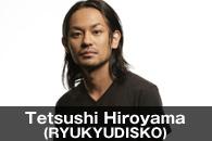 Tetsushi Hiroyama(RYUKYUDISKO)