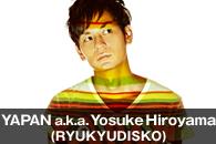 YAPAN a.k.a. Yosuke Hiroyama(RYUKYUDISKO)